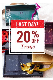 last day! 20% off trays