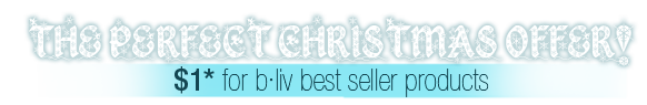 THE PERFECT CHRISTMAS OFFER!  |  $1* for b·liv best seller products