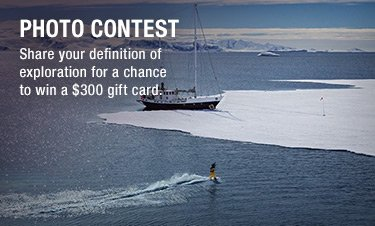 PHOTO CONTEST - Share your definition of exploration for a chance to win a $300 gift card.