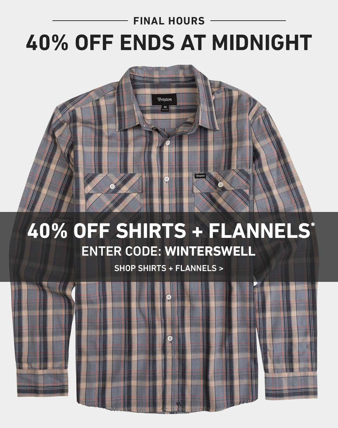 ENDS TONIGHT AT MIDNIGHT: 40% Off New Shirts + Flannels! Enter Code: WINTERSWELL