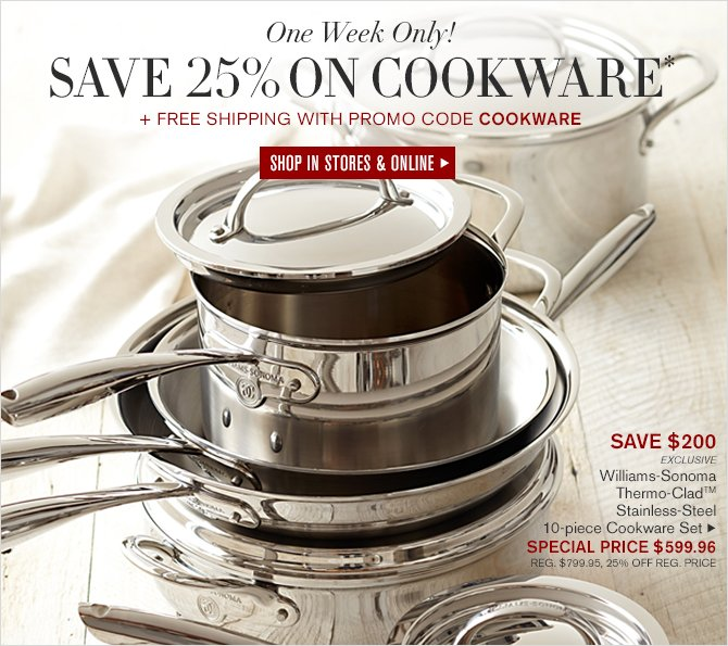 One Week Only! - SAVE 25% ON COOKWARE* + FREE SHIPPING WITH PROMO CODE COOKWARE - SHOP IN STORES & ONLINE