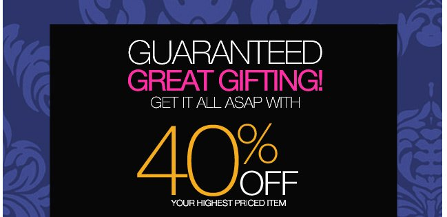 Extra 40% Off your highest priced item + Free Express Shipping Upgrade