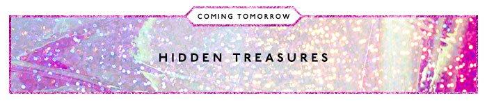 Coming Tomorrow: Hidden Treasures