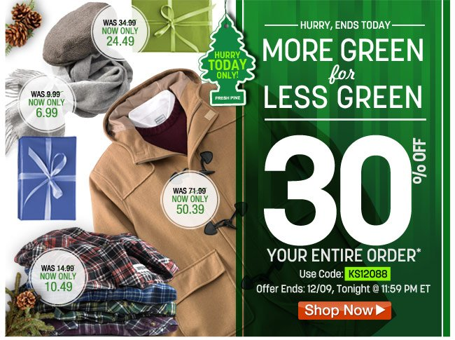 more green for less green - 30 percent off your entire order* use code: KS12088 ends: 12/09, tonight at 11:59pm ET - click the link below