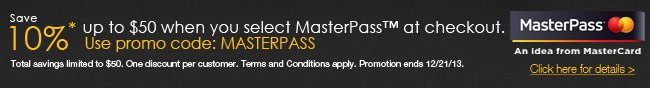 save 10% up to 50usd when you select masterpass at check. use promo code: masterpass. clich here for details.