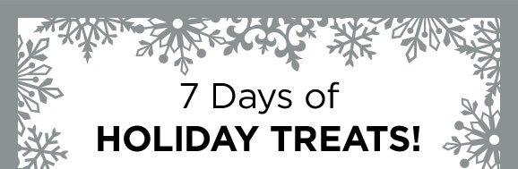 7 Days of Holiday Treats!