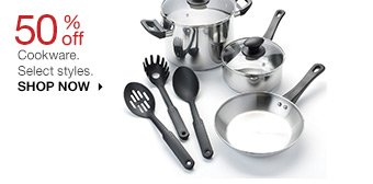 50% off Cookware. Select styles. SHOP NOW