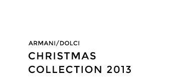 ARMANI/DOLCI - CHRISTMAS COLLECTION 2013