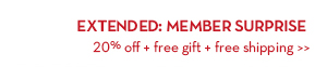 EXTENDED: MEMBER SURPRISE. 20% off + free gift + free shipping.