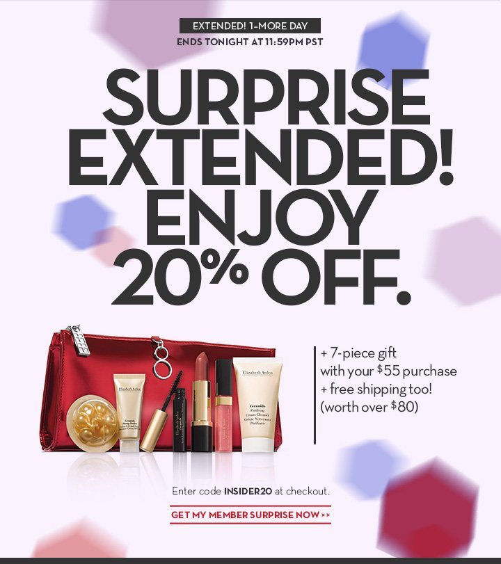 EXTENDED! 1-MORE DAY. SURPRISE EXTENDED! ENJOY 20% OFF. + 7-piece gift with your $55 purchase + free shipping too! (worth over $80). Enter code INSIDER20 at checkout. GET MY MEMBER SURPRISE NOW.