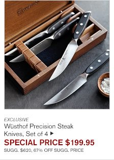 EXCLUSIVE - Wüsthof Precision Steak Knives, Set of 4 - SPECIAL PRICE $199.95 SUGG. $620, 67% OFF SUGG. PRICE