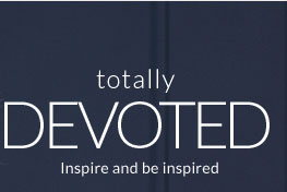 Totally Devoted - Inspire and be inspired
