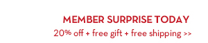 MEMBERS SURPRISE TODAY. 20% off + free gift + free shipping.