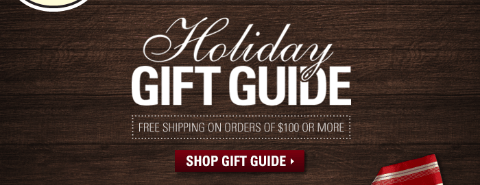 Holiday Gift Guide - Free Shipping on Orders of $100 or More