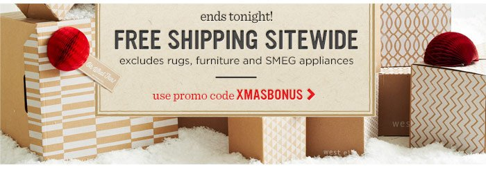 ends tonight! Free shipping sitewide. Use promo code XMASBONUS