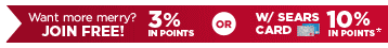 Want more merry? JOIN FREE! : 3% IN POINTS -OR- 10% IN POINTS* WITH SEARS CARD