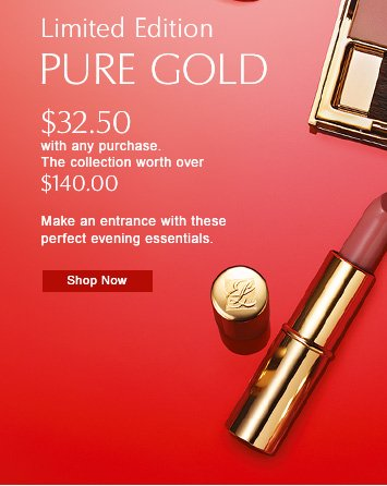 Pure Gold Limited Edition $32.50 with any purchase. Worth over $140.00  Shop Now »
