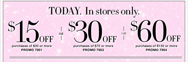 Today, save up to $60 in stores only!