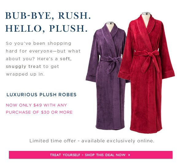 Signature Plush Robe $49 with $30 purchase. Shop Online.