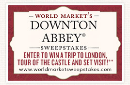 World Market's Downton Abbey sweepstakes. Enter to win a trip to London. Tour of the castle and set visit