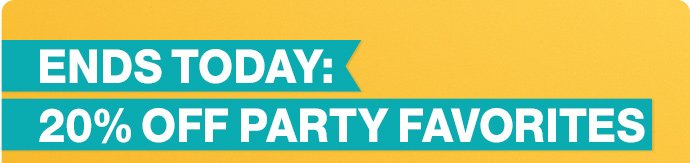 ends today: 20% off party favorites
