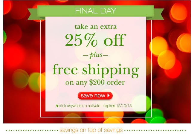 FINAL DAY: Take An Extra 25% Off + Free Shipping On Any $200 Order.
