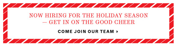Now Hiring for the Holiday Season — Get in on the Good Cheer. Come Join Our Team.