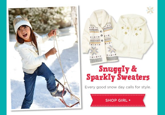 Snuggly & Sparkly Sweaters. Every good snow day calls for style. Shop Girl.