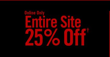 ONLINE ONLY - ENTIRE SITE 25% OFF† - SHOP NOW