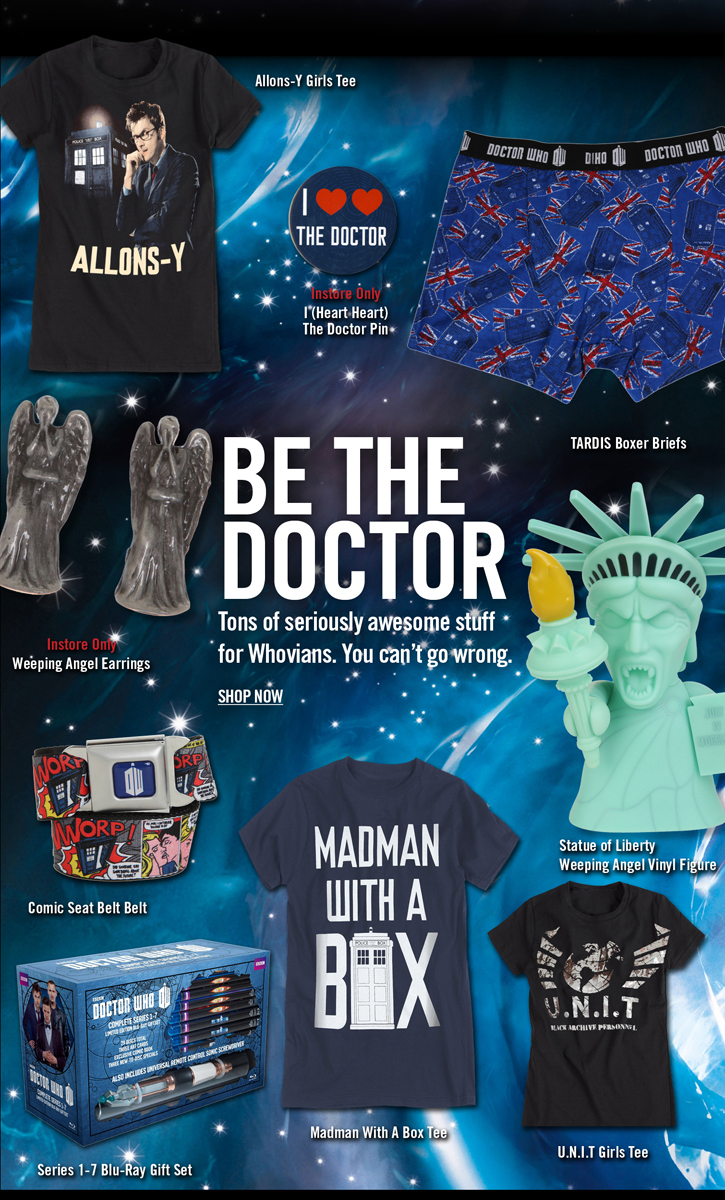 BE THE DOCTOR - TONS OF SERIOUSLY AWESOME STUFF FOR WHOVIANS. YOU CAN'T GO WRONG