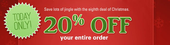 TODAY ONLY! 20% off your entire order PLUS free shipping!