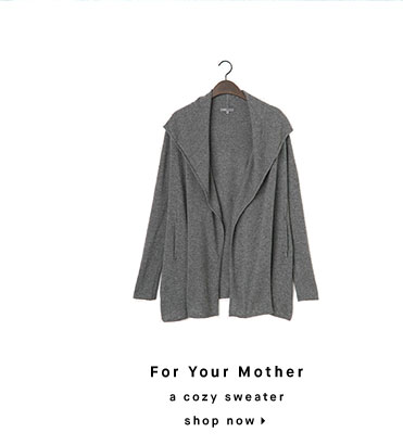 For Your Mother: a cozy sweater - shop now