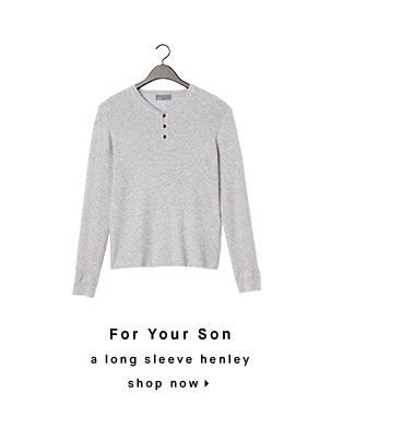 For Your Son: a long sleeve henley - shop now