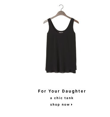 For Your Daughter: a chic tank - shop now