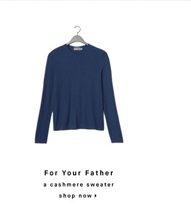 For Your Father: a cashmere sweater - shop now