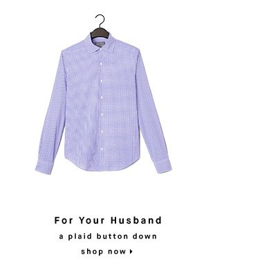 For Your Husband: a plaid button down - shop now