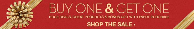 BUY ONE & GET ONE - Huge Deals, Great Products & Bonus Gift with Every Purchase - Shop the Sale