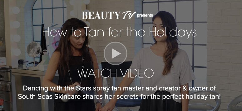 Beauty TV Daily VideoHow to Tan for the HolidayDancing With The Stars fake tanner and Creator & Owner of South Seas Skincare shares her secrets for the perfect holiday tan!Watch Video>>