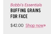 Bobbi's Essentials Buffing Grains for Face, $42 Shop now »