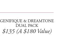 GENIFIQUE & DREAMTONE DUAL PACK | $135 (A $180 Value)