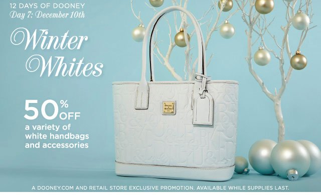 12 Days of Dooney - Day 7: December 10th - Winter Whites 50% off a variety of white handbags and accessories.