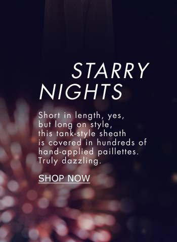 Starry Nights - Short in length, yes, but long on style, this tank-style sheath is covered in hundreds of hand-applied paillettes. Truly dazzling.