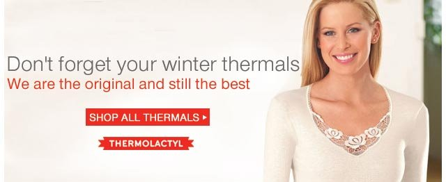 Don't forget your winter thermals - we are the original and still the best