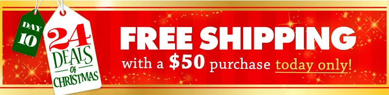 FREE SHIPPING with any $50 purchase, TODAY ONLY!