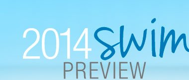 FIRST LOOK! Swim 2014 Preview