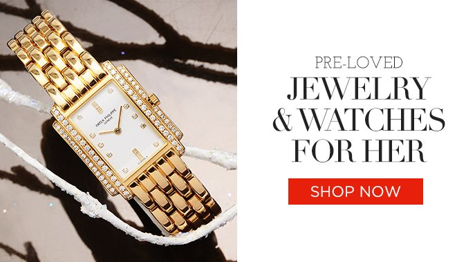 Pre-loved Jewelry & Watches for Her. Shop Now
