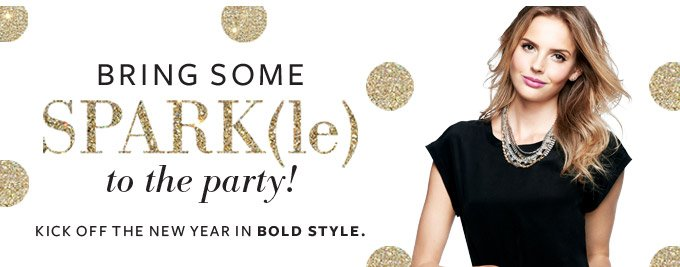 Bring some sparkle to the party! Kick off the new year in bold style.