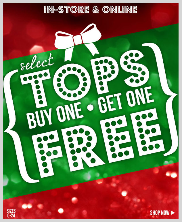Select Tops - BUY ONE, GET ONE FREE! In-stores and online! SHOP NOW!