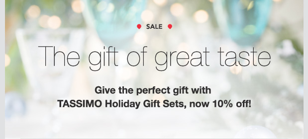 SALE. The gift of great taste. Give the perfect gift with TASSIMO Holiday Gift Sets, now 10% off!