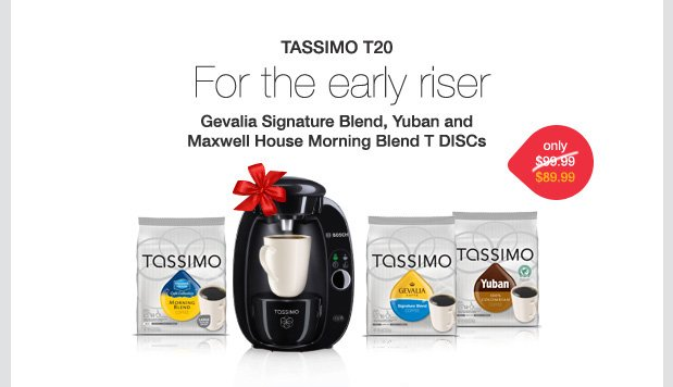 TASSIMO T20. For the early riser. Gevalia Signature Blend, Yuban and Maxwell House Morning Blend T DISCs. Only $89.99.
